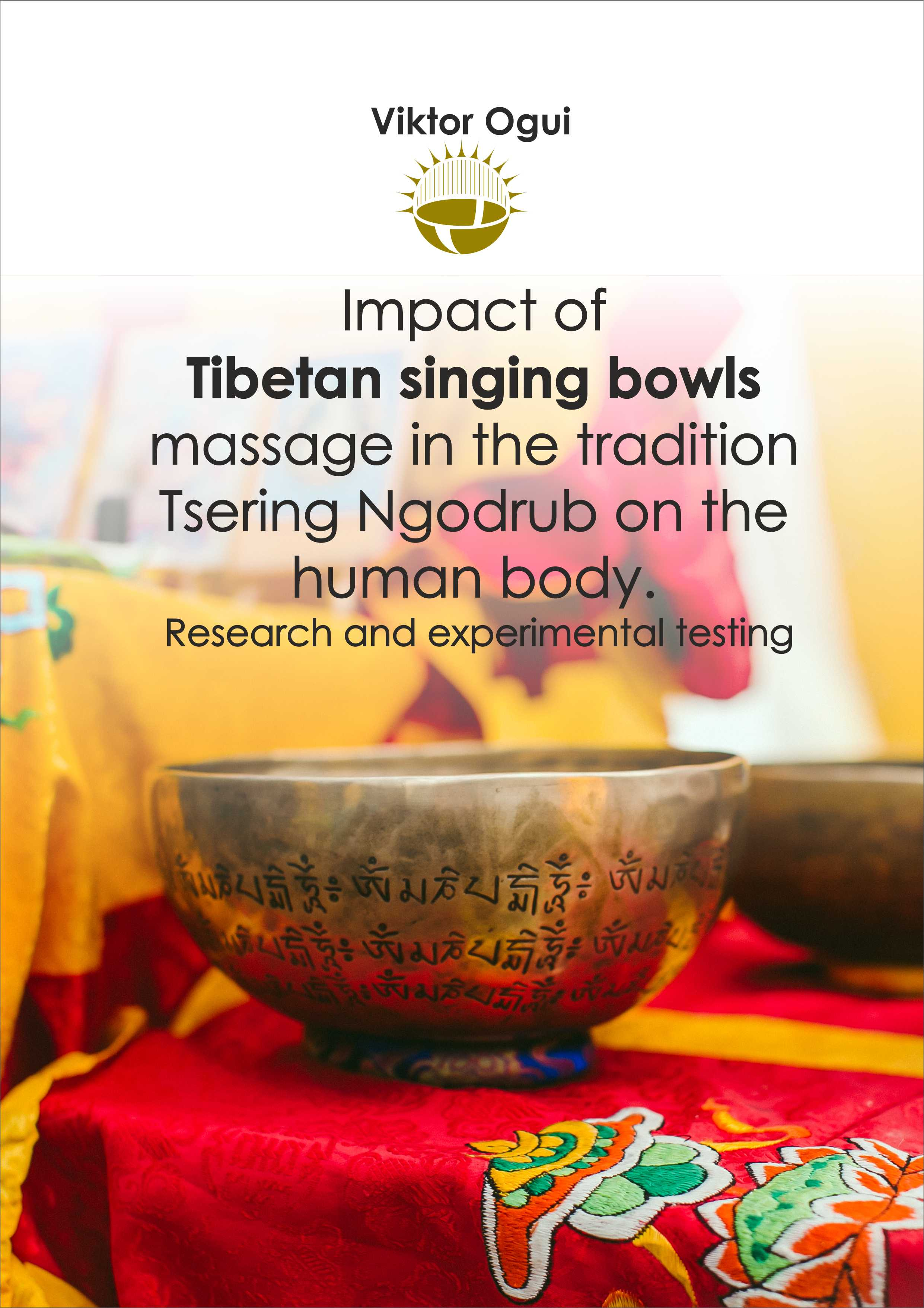 Viktor Ogui: Impact of Tibetan singing bowls massage in the tradition Tsering Ngodrub on the human body: Research and experimental testing